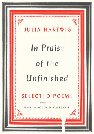 In Praise of the Unfinished by Julia Hartwig