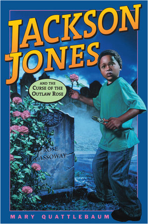 Jackson Jones and the Curse of the Outlaw Rose by Mary Quattlebaum