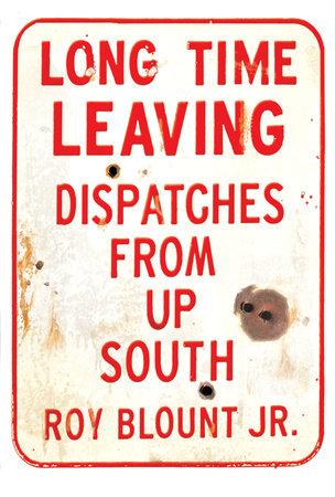 Long Time Leaving by Roy Blount, Jr.
