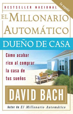 El Millonario Automático Dueño de Casa by David Bach