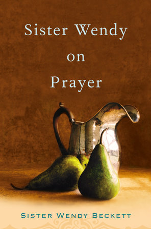 Sister wendy on prayer by wendy beckett penguinrandomhouse sister wendy on prayer by wendy beckett fandeluxe Image collections