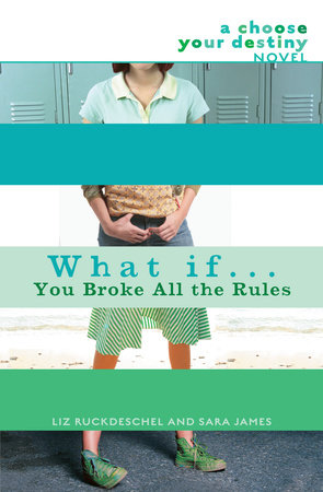 What If . . . You Broke All the Rules by Liz Ruckdeschel and Sara James