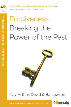 Forgiveness: Breaking the Power of the Past by Kay Arthur and David Lawson