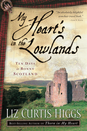 My Heart's in the Lowlands by Liz Curtis Higgs