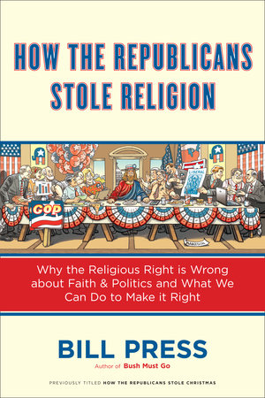 How the Republicans Stole Religion by Bill Press