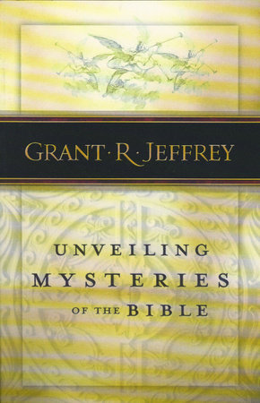Unveiling Mysteries of the Bible by Grant R. Jeffrey