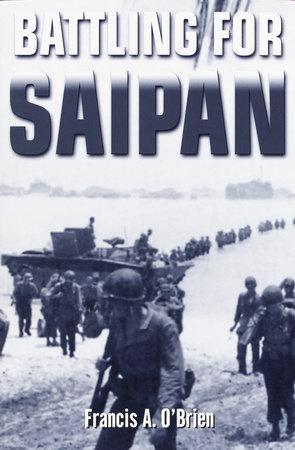 Battling for Saipan by Francis A. O'Brien