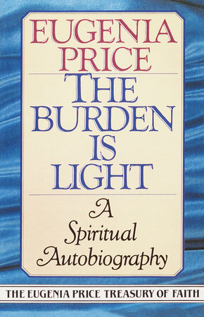 The Burden Is Light by Eugenia Price