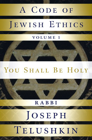 A Code of Jewish Ethics: Volume 1 by Rabbi Joseph Telushkin
