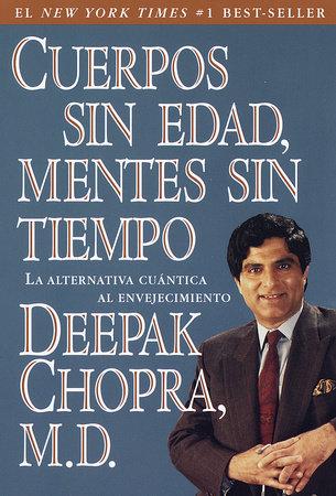 Cuerpos sin edad, mentes sin tiempo by Deepak Chopra, M.D.