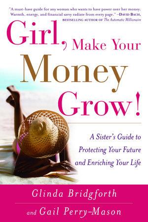 Girl, Make Your Money Grow! by Glinda Bridgforth and Gail Perry-Mason