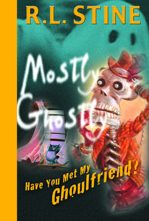 Have You Met My Ghoulfriend? by R.L. Stine