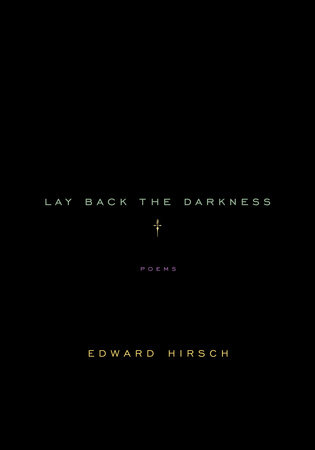 Lay Back the Darkness by Edward Hirsch