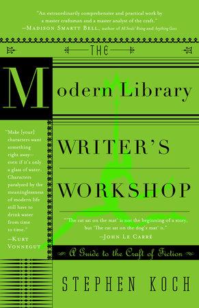 The Modern Library Writer's Workshop by Stephen Koch