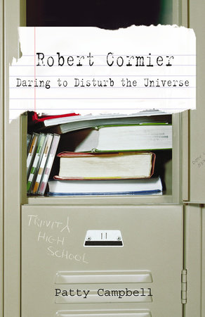 Robert Cormier: Daring to Disturb the Universe by Patty Campbell