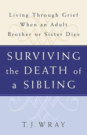 Surviving the Death of a Sibling by T.J. Wray