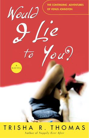 Would I Lie to You? by Trisha R. Thomas