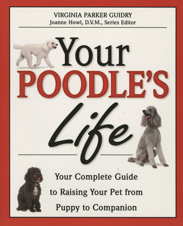 Your Poodle's Life by Virginia Parker Guidry