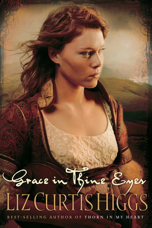 Grace in Thine Eyes by Liz Curtis Higgs
