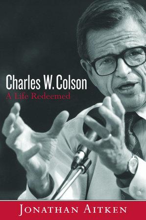 Charles W. Colson by Jonathan Aitken