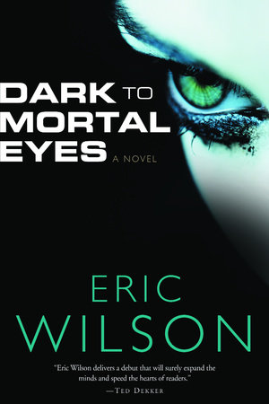 Dark to Mortal Eyes by Eric Wilson