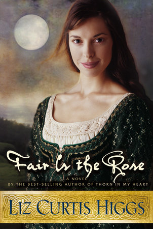 Fair Is the Rose by Liz Curtis Higgs