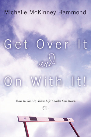 Get Over It and On with It by Michelle McKinney Hammond