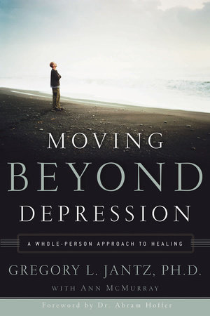Moving Beyond Depression by Dr. Gregory L. Jantz and Ann McMurray