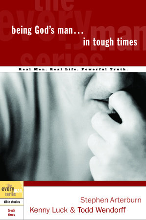 Being God's Man in Tough Times by Stephen Arterburn, Kenny Luck and Todd Wendorff