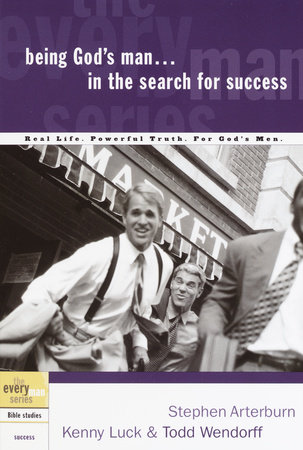 Being God's Man in the Search for Success by Stephen Arterburn, Kenny Luck and Todd Wendorff