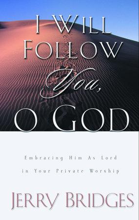 I Will Follow You, O God by Jerry Bridges