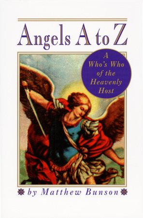 Angels A to Z by Matthew Bunson