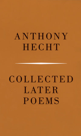 Collected Later Poems by Anthony Hecht