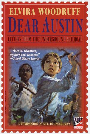Dear Austin: Letters from the Underground Railroad by Elvira Woodruff