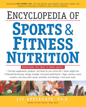Encyclopedia of Sports & Fitness Nutrition by Liz Applegate, Ph.D.