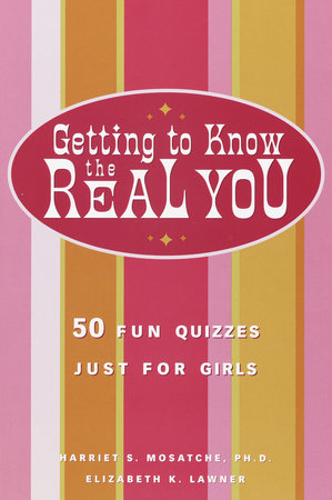 Getting to Know the Real You by Harriet S. Mosatche, Ph.D.