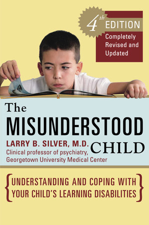 The Misunderstood Child, Fourth Edition by Larry B. Silver, M.D.