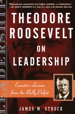 Theodore Roosevelt on Leadership by james m. strock