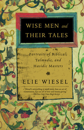 Wise Men and Their Tales by Elie Wiesel