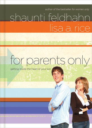 For Parents Only by Shaunti Feldhahn and Lisa A. Rice