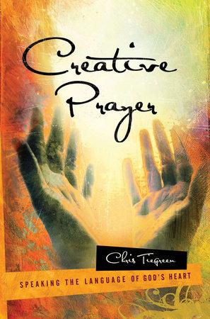 Creative Prayer by Chris Tiegreen