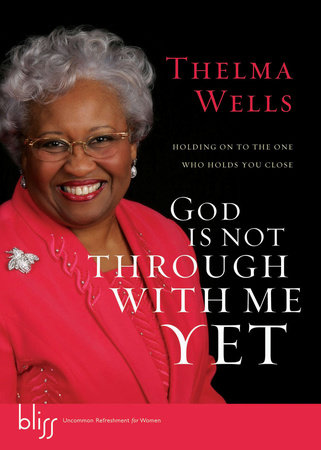 God Is Not Through with Me Yet by Thelma Wells