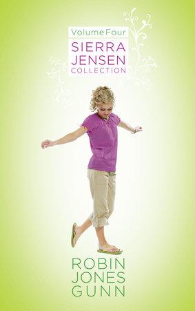 Sierra Jensen Collection, Vol 4 by Robin Jones Gunn