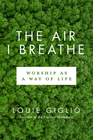The Air I Breathe by Louie Giglio