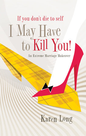 If You Don't Die to Self, I May Have to Kill You by Karen Long