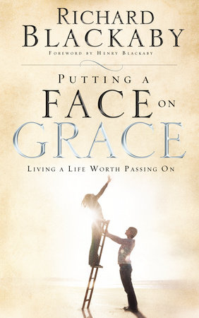 Putting a Face on Grace by Richard Blackaby