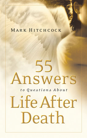 55 Answers to Questions about Life After Death by Mark Hitchcock