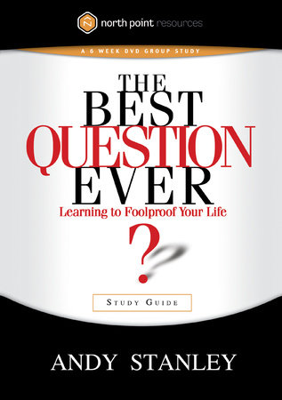 The Best Question Ever Study Guide by Andy Stanley