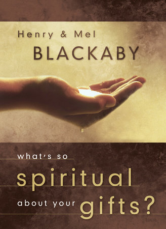 What's So Spiritual About Your Gifts? by Henry Blackaby and Mel Blackaby