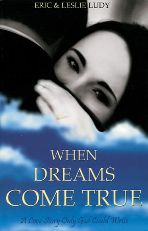 When Dreams Come True by Eric Ludy and Leslie Ludy